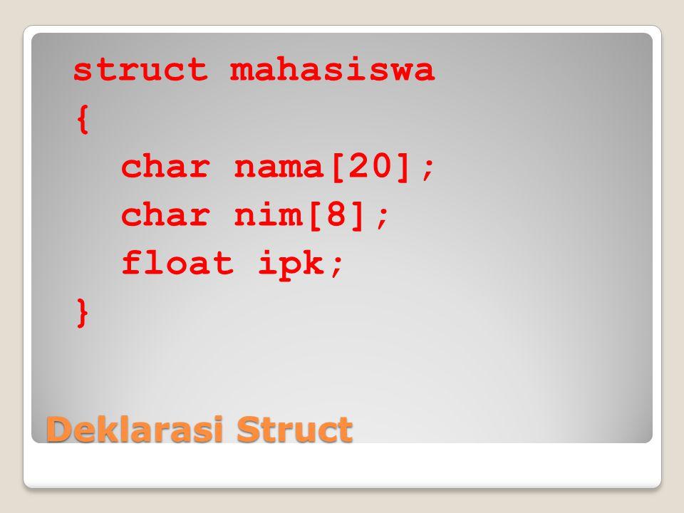 struct mahasiswa { char nama[20]; char nim[8]; float ipk; }